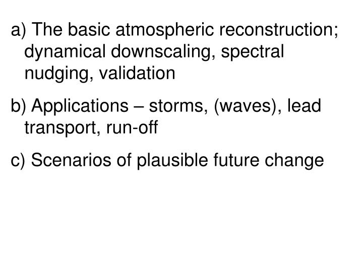 The basic atmospheric reconstruction; dynamical downscaling, spectral nudging, validation
