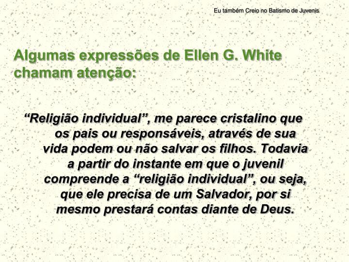 Algumas expressões de Ellen G. White chamam atenção:
