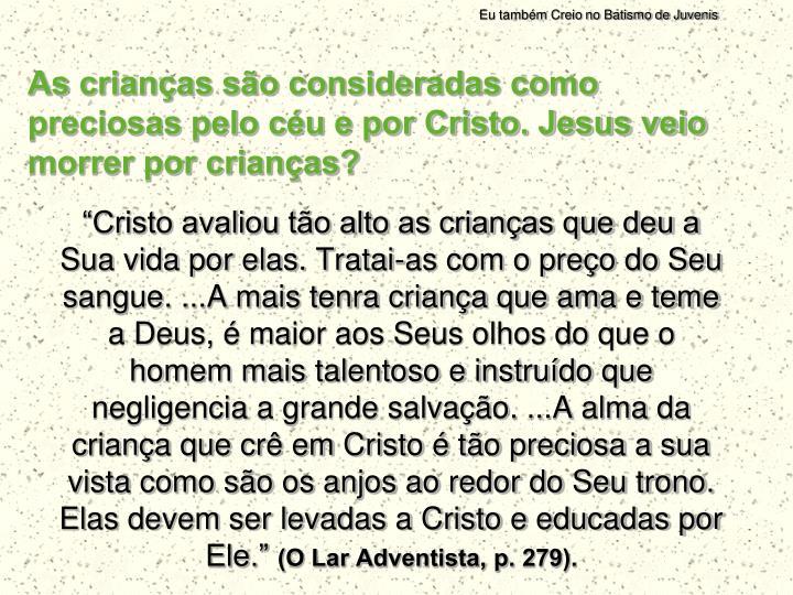 As crianças são consideradas como preciosas pelo céu e por Cristo. Jesus veio morrer por crianças?