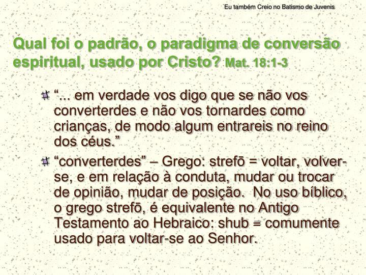 Qual foi o padrão, o paradigma de conversão espiritual, usado por Cristo?
