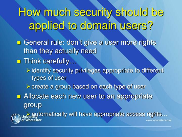 How much security should be applied to domain users?