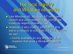 the local registry and windows networks