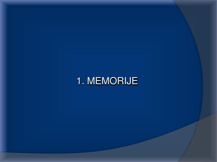 1. MEMORIJE