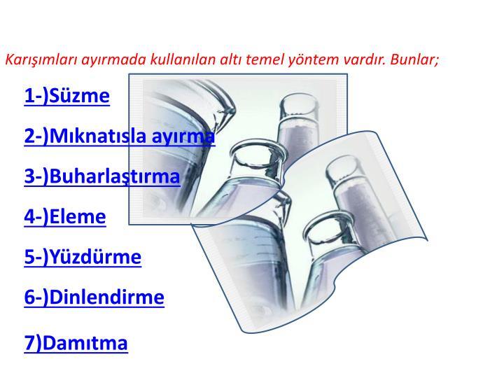 Karışımları ayırmada kullanılan altı temel yöntem vardır. Bunlar;