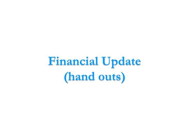 Financial update hand outs