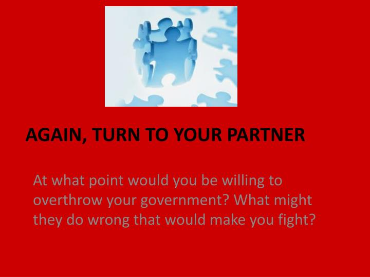 At what point would you be willing to overthrow your government? What might they do wrong that would make you fight?