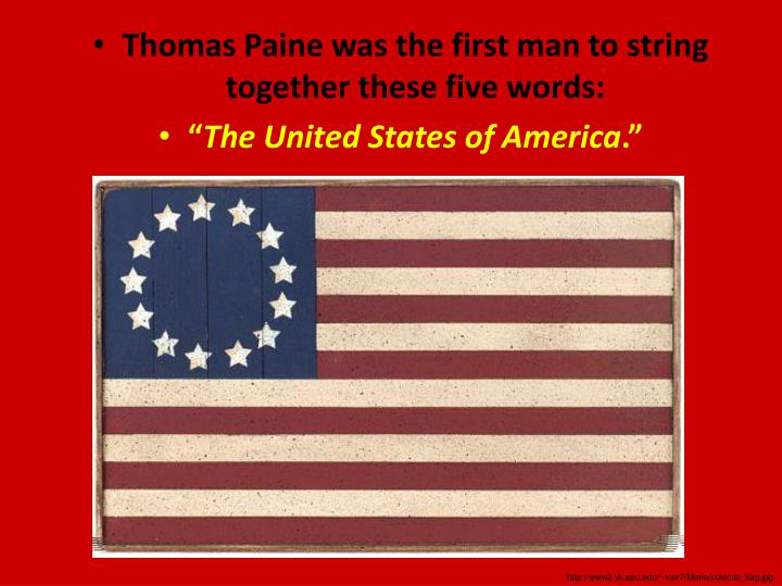 Thomas Paine was the first man to string together these five words: