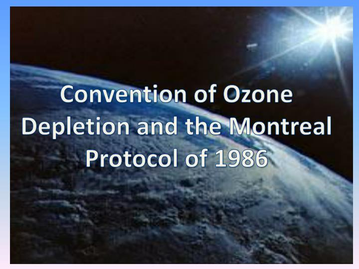 Convention of ozone depletion and the montreal protocol of 1986