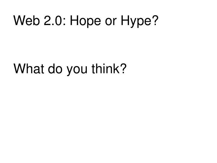 Web 2.0: Hope or Hype?