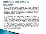 marcela x madalena a escolha