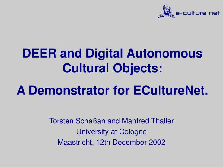 Deer and digital autonomous cultural objects a demonstrator for eculturenet