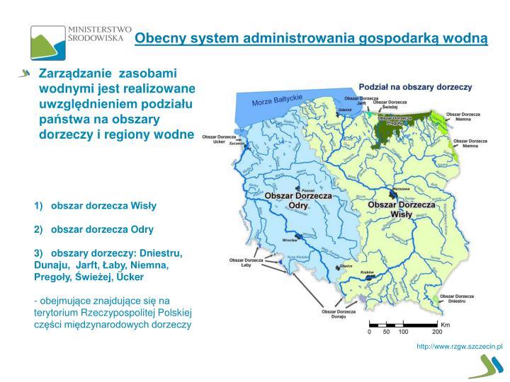 Zarządzanie  zasobami wodnymi jest realizowane z uwzględnieniem podziału państwa na obszary dorzeczy i regiony wodne