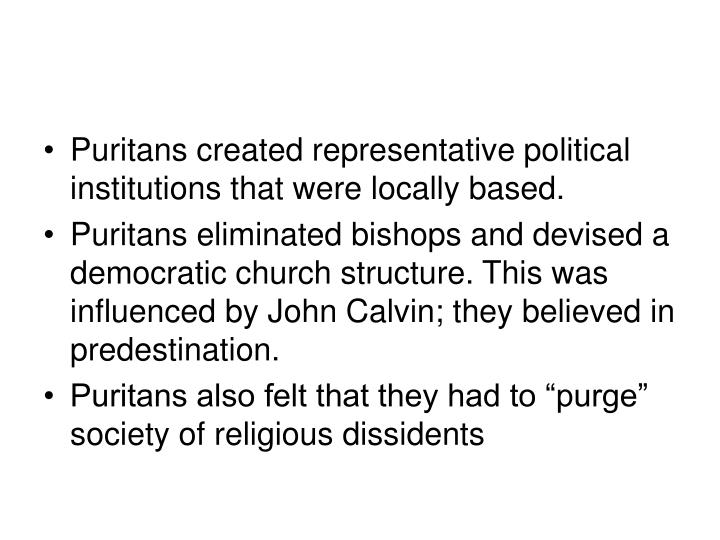 Puritans created representative political institutions that were locally based.