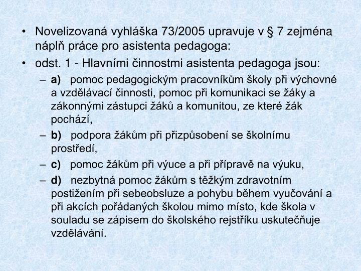 Novelizovaná vyhláška 73/2005 upravuje v § 7 zejména náplň práce pro asistenta pedagoga:
