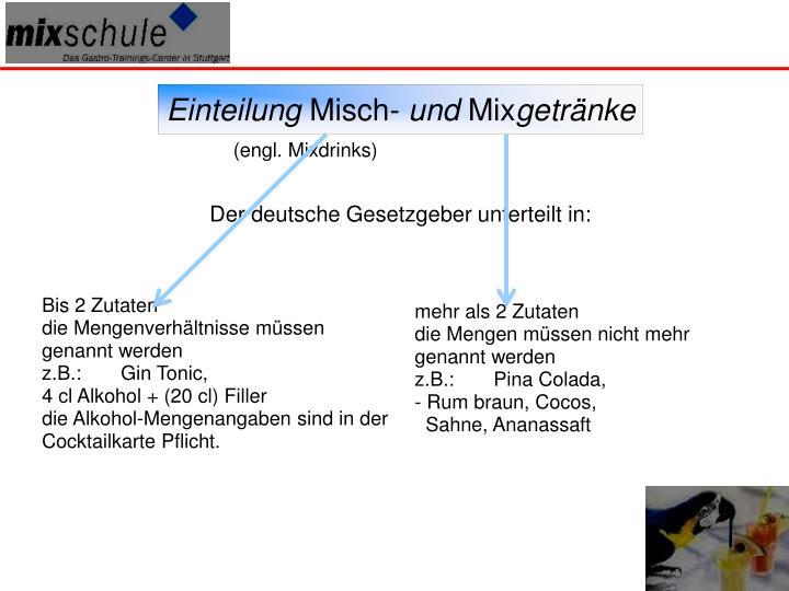 Der deutsche Gesetzgeber unterteilt in: