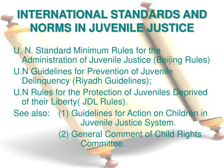 INTERNATIONAL STANDARDS AND NORMS IN JUVENILE JUSTICE
