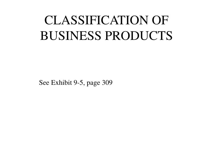 CLASSIFICATION OF BUSINESS PRODUCTS