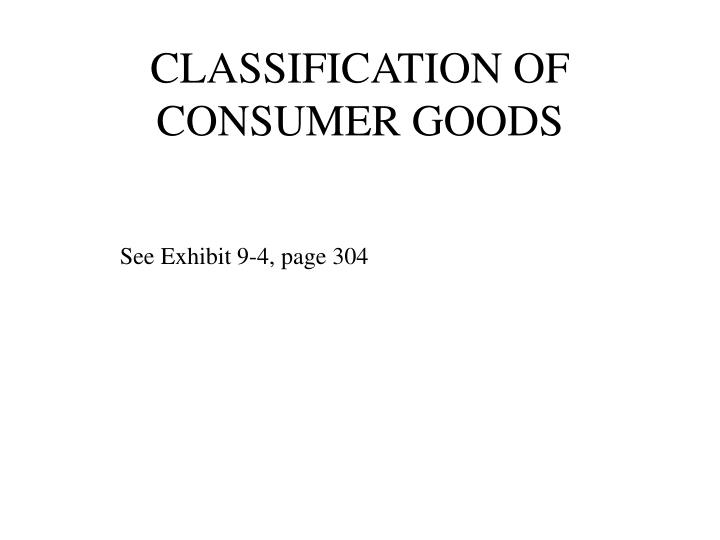 CLASSIFICATION OF CONSUMER GOODS