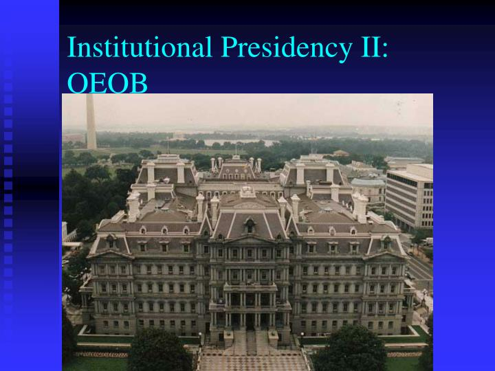Institutional Presidency II: OEOB