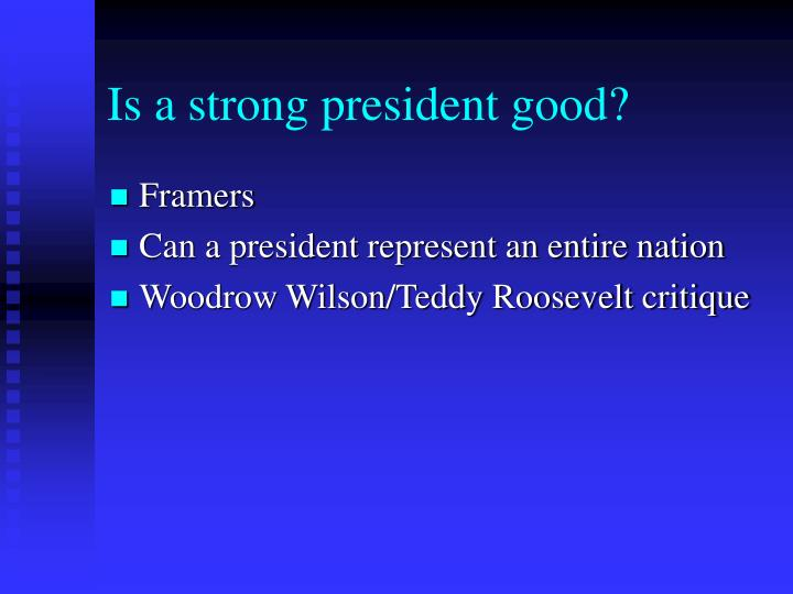 Is a strong president good?
