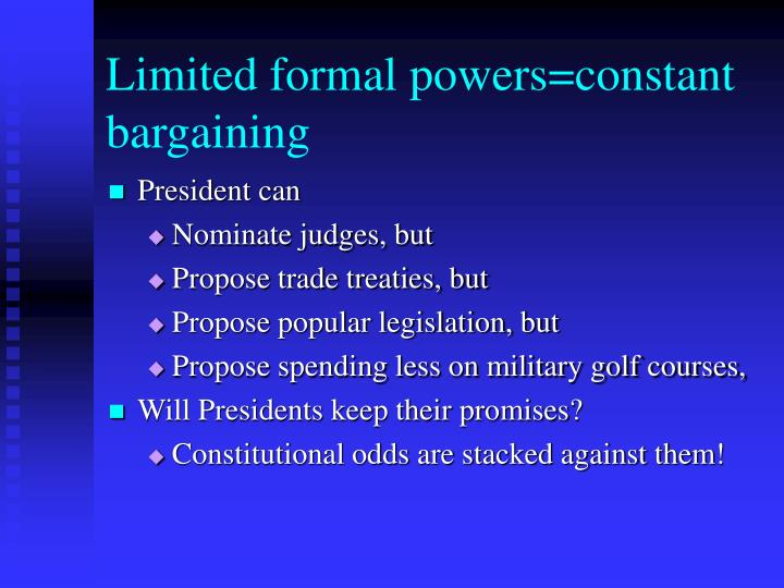Limited formal powers=constant bargaining