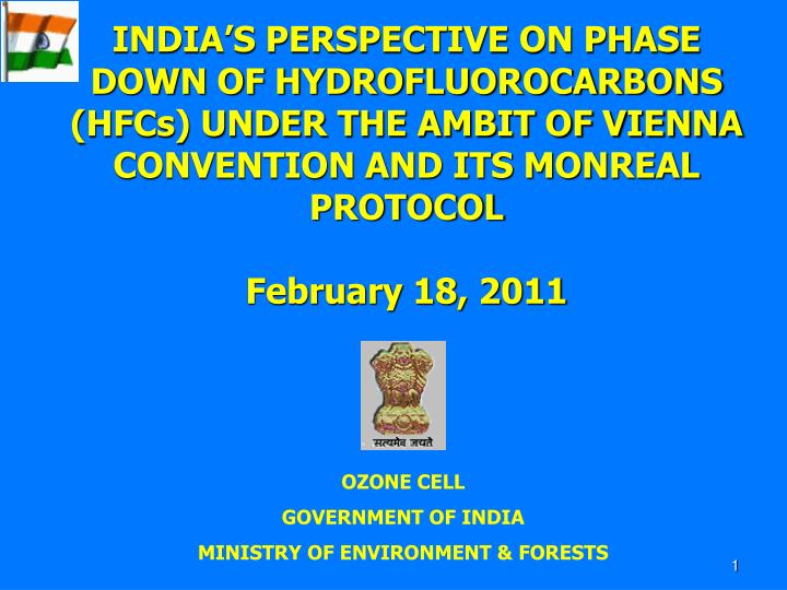 INDIA'S PERSPECTIVE ON PHASE DOWN OF HYDROFLUOROCARBONS (HFCs) UNDER THE AMBIT OF VIENNA CONVENTIO...