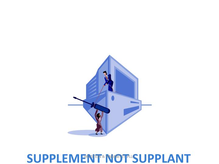 Supplement not Supplant (SNS)  Overview
