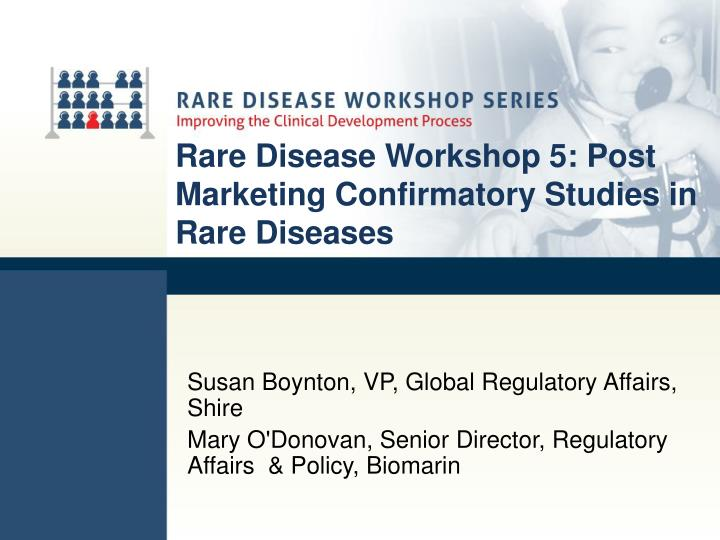 Rare disease workshop 5 post marketing confirmatory studies in rare diseases