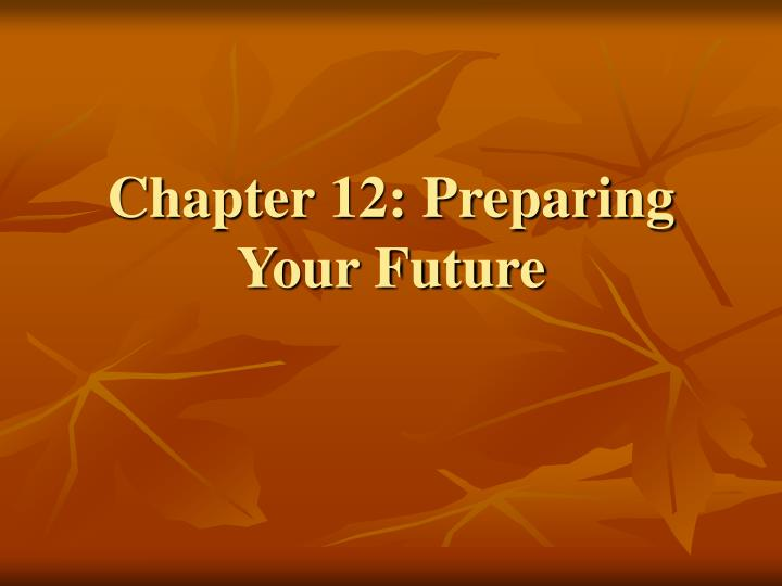 Chapter 12: Preparing Your Future