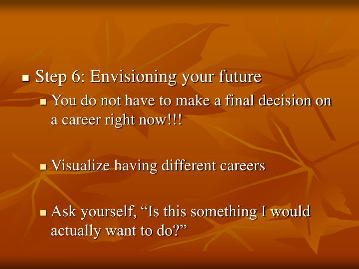 Step 6: Envisioning your future