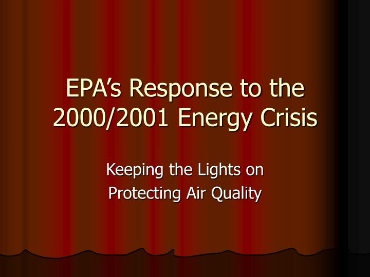 Epa s response to the 2000 2001 energy crisis