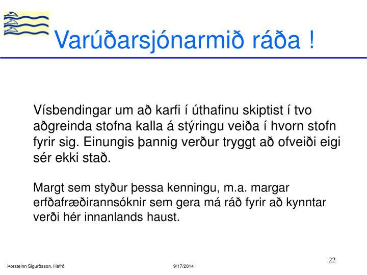 Varúðarsjónarmið ráða !