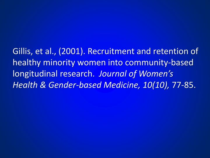 Gillis, et al., (2001). Recruitment and retention of healthy minority women into community-based longitudinal research.