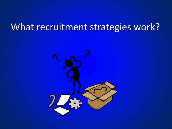 What recruitment strategies work?