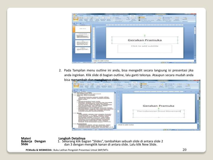 2.  Pada Tampilan menu outline ini anda, bisa mengedit secara langsung isi presentasi jika anda inginkan. Klik slide di bagian outline, lalu ganti teksnya. Ataupun secara mudah anda bisa menambah dan menghapus slide.