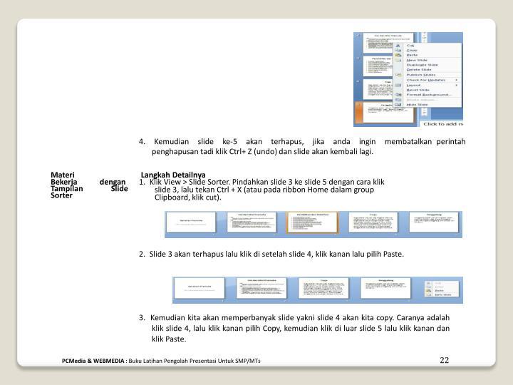 4.  Kemudian  slide  ke-5  akan  terhapus,  jika  anda  ingin  membatalkan perintah penghapusan tadi klik Ctrl+ Z (undo) dan slide akan kembali lagi.