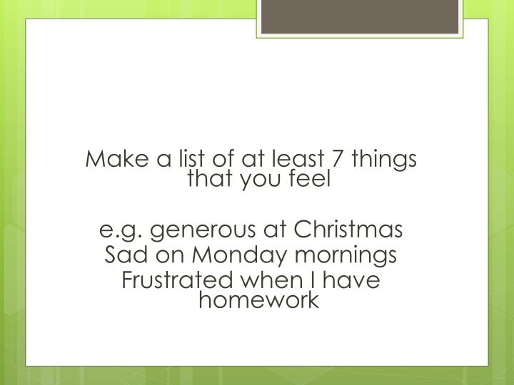 Make a list of at least 7 things that you feel