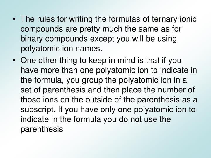 The rules for writing the formulas of ternary ionic compounds are pretty much the same as for binary...