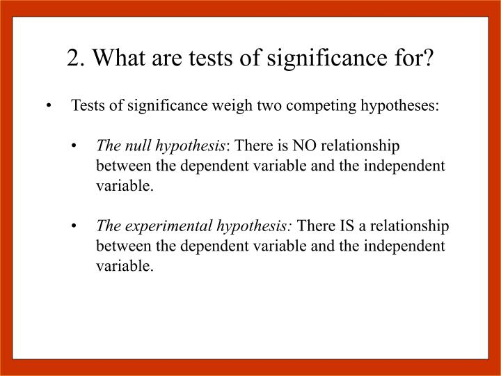 2. What are tests of significance for?