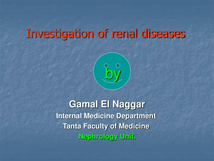 Investigation of renal diseases