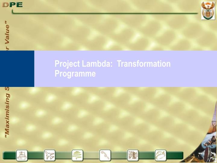 Project Lambda:  Transformation Programme