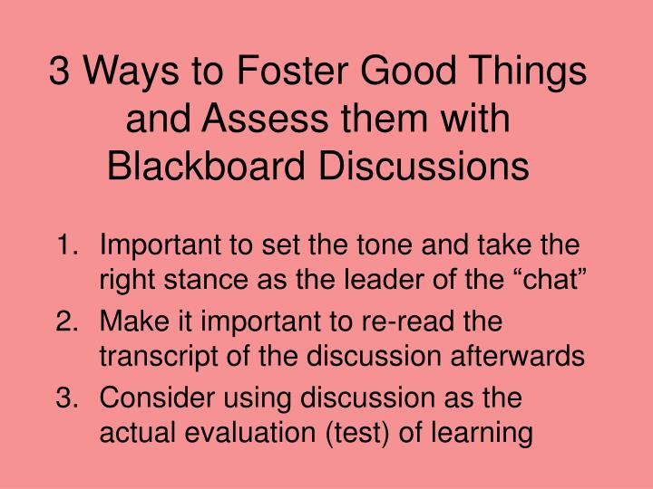3 Ways to Foster Good Things and Assess them with Blackboard Discussions
