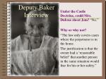deputy baker interview
