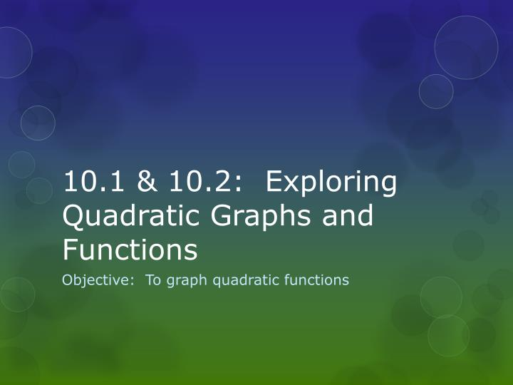 10 1 10 2 exploring quadratic graphs and functions