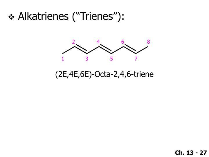 """Alkatrienes (""""Trienes""""):"""
