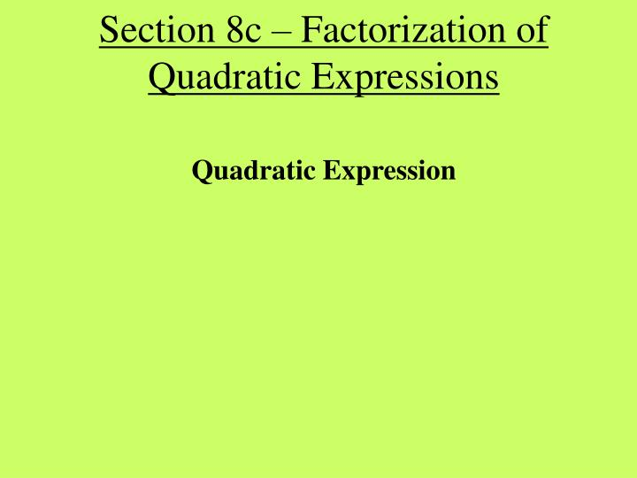 Section 8c factorization of quadratic expressions