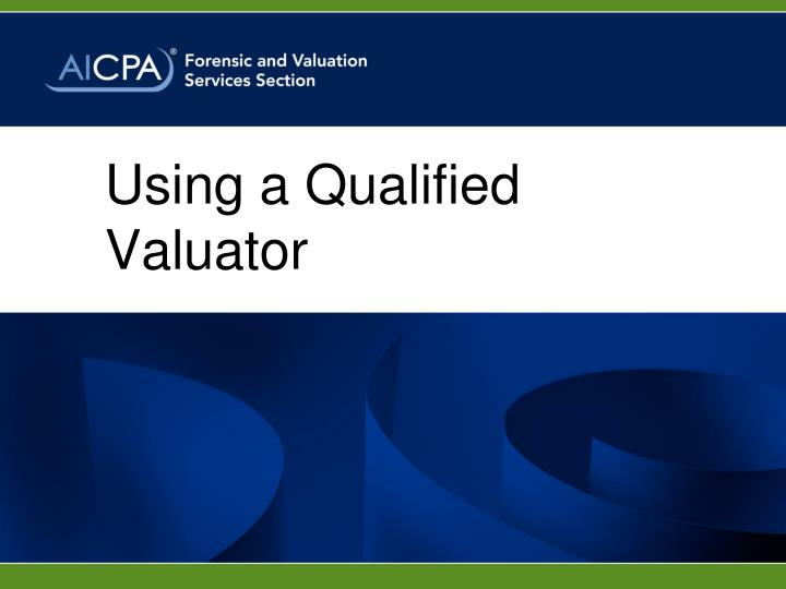 Using a Qualified Valuator