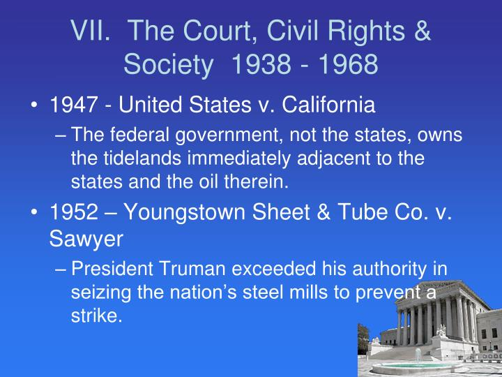VII.  The Court, Civil Rights & Society  1938 - 1968