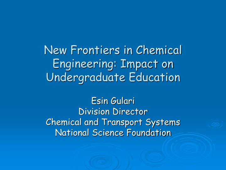New frontiers in chemical engineering impact on undergraduate education