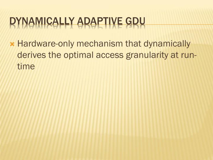 Hardware-only mechanism that dynamically derives the optimal access granularity at run- time